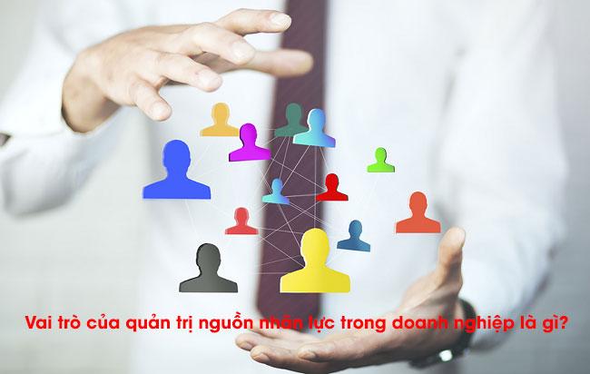 Vai trò của quản trị nguồn nhân lực trong doanh nghiệp là gì?