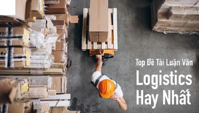 Gợi ý một số đề tài báo cáo thực tập Logistics mới nhất