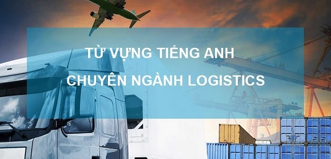 [Tổng hợp] các từ vựng tiếng Anh chuyên ngành Logistics
